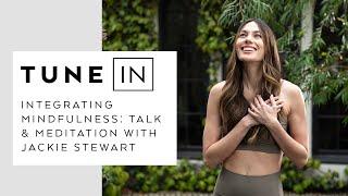 Integrating Mindfulness: Talk & Meditation with Jackie Stewart   Tune In Virtual Retreat