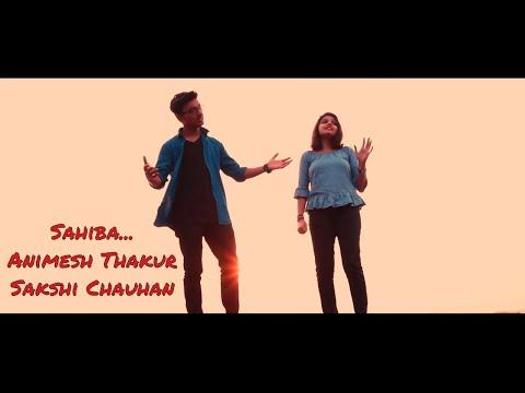 Sahiba   Phillauri   {Cover} ANIMESH THAKUR , SAKSHI CHAUHAN