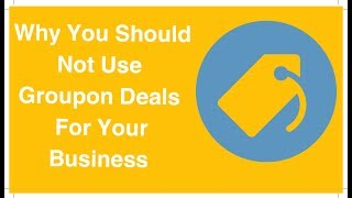 Why You Should Not Use Groupon Deals For Your Business