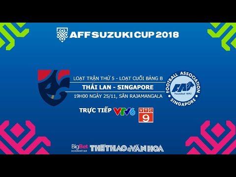 AFF Cup 2018 - Dự đoán kết quả Thái Lan vs Singapore - Trực tiếp VTV6, VTC9