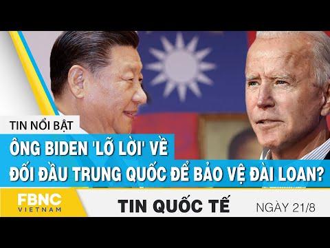 Tin quốc tế 21/8, Ông Biden 'lỡ lời' về đối đầu Trung Quốc để bảo vệ Đài Loan?   FBNC