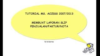 Tutorial Ms. Access: Cara Membuat Laporan Slip Penjualan/Faktur/Nota