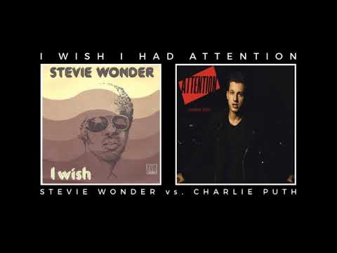 Stevie Wonder vs. Charlie Puth - I Wish I Had Attention