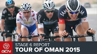 Tour Of Oman 2015 - Stage 6 Race Report