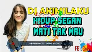 DJ HIDUP SEGAN MATI TAK MAU VS AKIMLAKU  TIK-TOK 2018 (BERKAT_PAPI-ONLAIN)