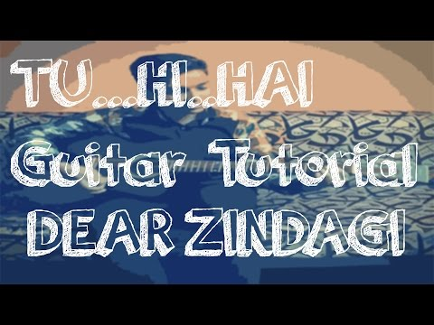 Guitar zindagi guitar chords : Vote No on : Tu Hi Hai Guitar Lesson | Arijit Singh | Dear Zindagi
