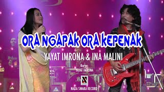 ORA NGAPAK ORA KEPENAK (Official Music Studio) - Yayat Imrona & Ina Malini