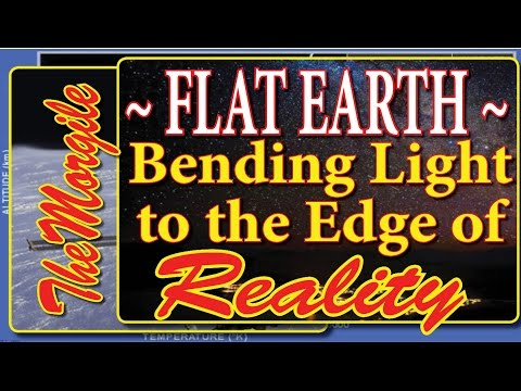 FLAT EARTH ~ Bending LIght to the Edge of Reality