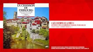 « Les chemins de la mer » - La Chanson de Fribourg, Pierre Kaelin