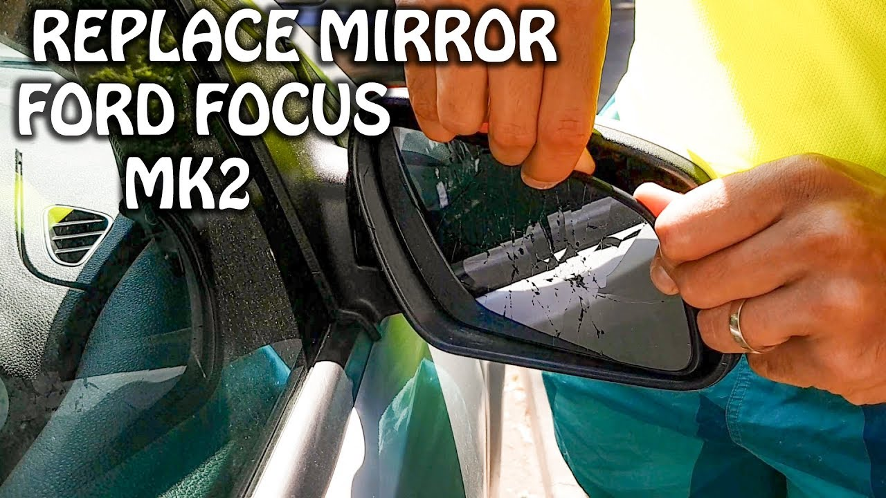 How To Replace Wing Mirror Glass Ford Focus Mk2