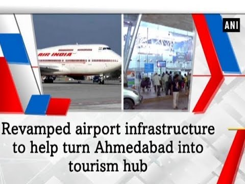 Revamped airport infrastructure to help turn Ahmedabad into tourism hub - Gujarat News