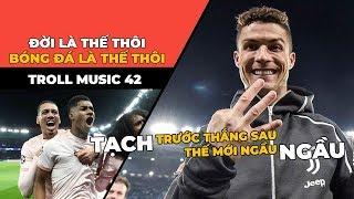TROLL MUSIC 42 : Bóng đá là thế thôi - Đời là thế thôi | Nhạc chế Champions League