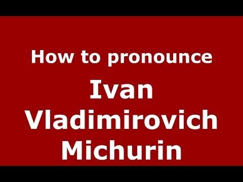 How To Pronounce Ivan Vladimirovich Michurin (Russian/Russia) - PronounceNames.com