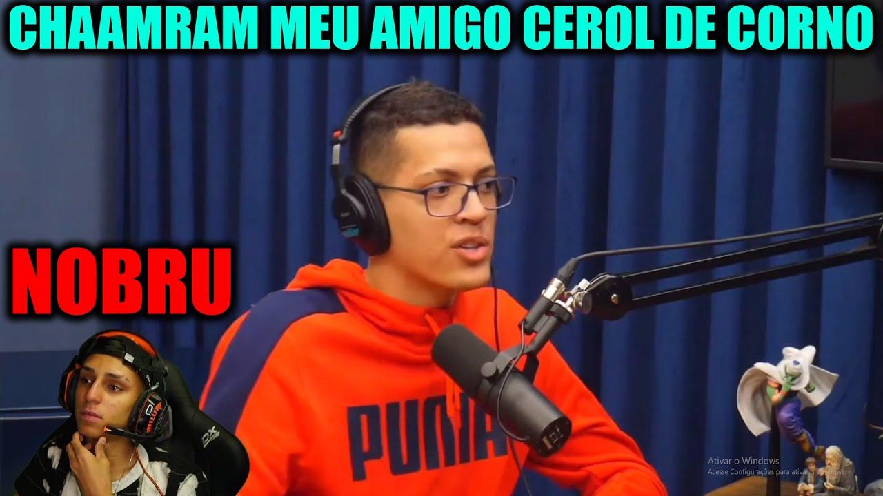 NOBRU REAGINDO CEROL NO  Flow Podcast FALOU TUDO!!