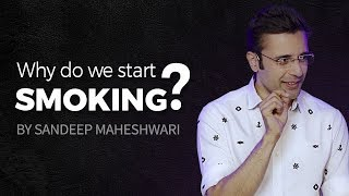 Why do we start Smoking? By Sandeep Maheshwari I Hindi