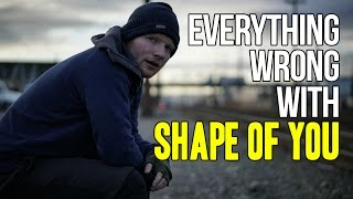 """Everything Wrong With Ed Sheeran - """"Shape of You"""""""