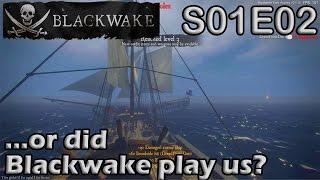Let's Play Blackwake | S01E02 | ...or did Blackwake play us?