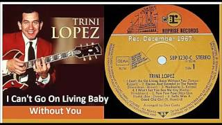 Trini Lopez - I Can't Go On Living Baby Without You.