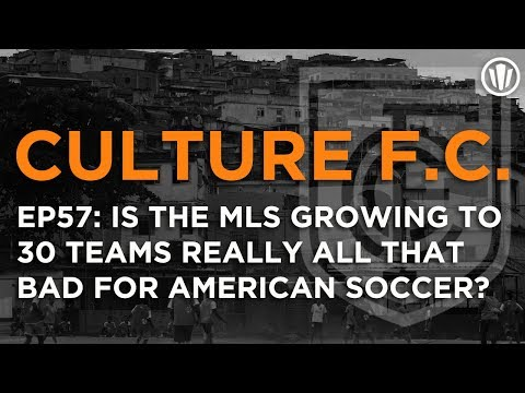 Is MLS Growing to 30 teams bad for American Soccer? – Episode 57