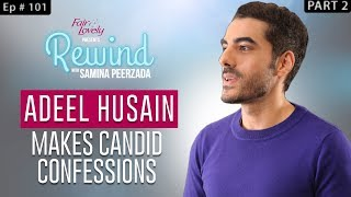 Adeel Husain On Where He Has Been All This While | Part II | Rewind With Samina Peerzada