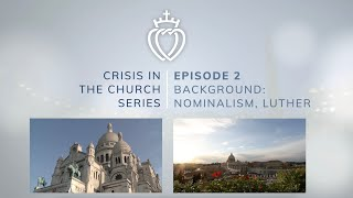 Crisis Series #2 with Fr. Wiseman: Origins - Nominalism & Luther