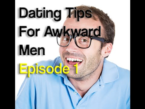 Dating tips for awkward guys