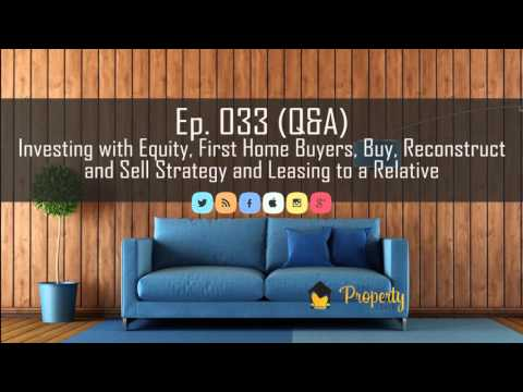 Ep 33 | Investing with equity, first home buyers tips and more - Property Podcast