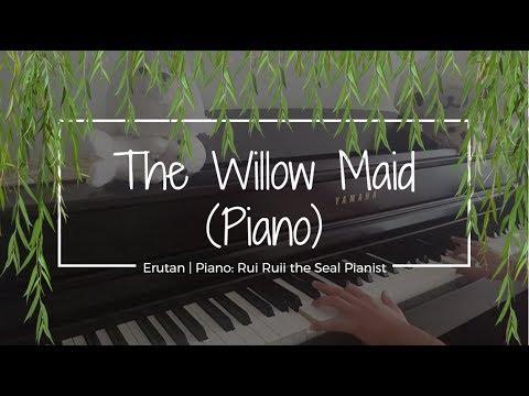 The Willow Maid | Erutan | Piano ver. [Rui Ruii]