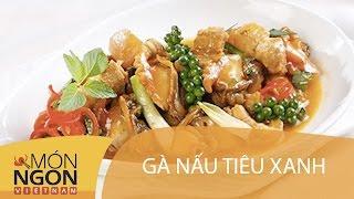 Dạy cách làm Gà nấu tiêu xanh | Món Ngon Việt Nam