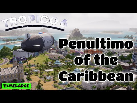 [ENG] Penultimo of the Caribbean | Tropico 6 Timelapse |