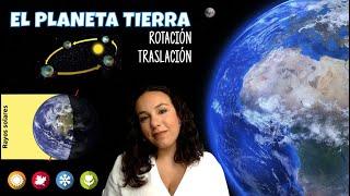 La Tierra: características generales. Los movimientos de rotación y traslación