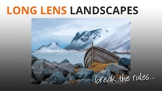 Photography Tips: Long Lens Landscape Photography