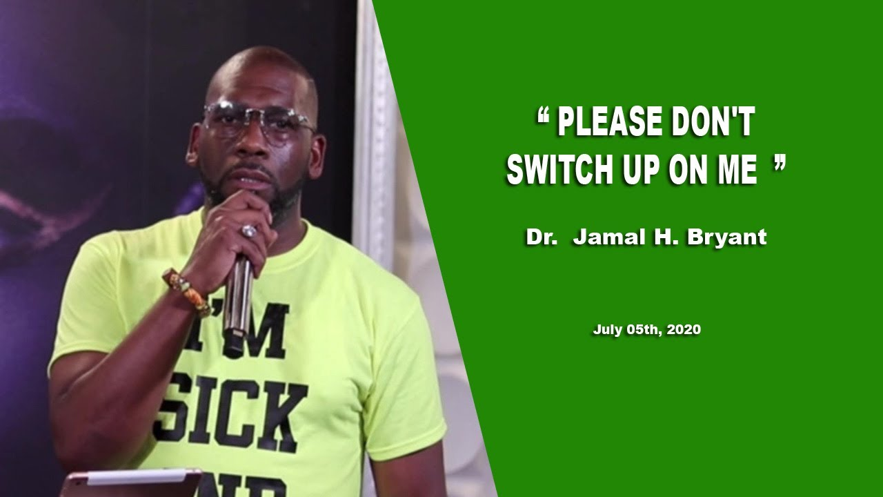 Dr. Jamal H. Bryant : ADJUST: PLEASE DON'T SWITCH UP ON ME  - July 05th 2020