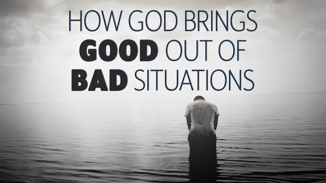 How God Brings Good Out of Bad Situations - YouTube