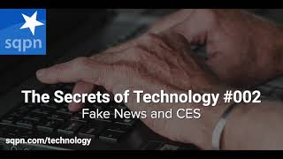 Fake News and CES - Secrets of Technology