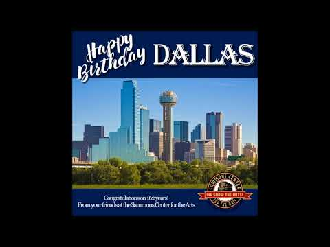 Happy Birthday, Dallas, from the Sammons Center for the Arts!