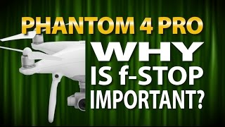 DJI Phantom 4 Pro | Why f-stop is Important On a Camera