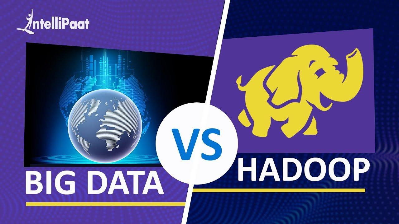 Big Data vs Hadoop | Big Data and Hadoop Differences | Intellipaat
