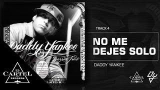Daddy Yankee | No me dejes solo ft Wisin y Yandel - Barrio Fino (Bonus Track Version)