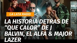 """La historia detras de &quotQue Calor"""" de J Balvin, El Alfa y Major Lazer"""