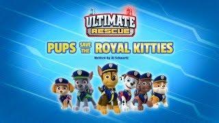 Щенячий патруль | 5 сезон 11 серия | Ultimate Rescue:Pups Save the Royal Kitties
