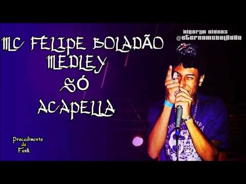 MC FELIPE BOLADÃO - MEDLEY SÓ ACAPELLA ' PROCEDIMENTO DO FUNK'
