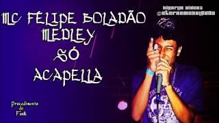 MC FELIPE BOLADÃO-MEDLEY SÓ ACAPELLA