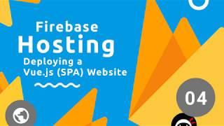 Firebase Hosting Tutorial #4 - Deploying a Vue Site