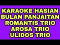 KARAOKE HASIAN BULAN PANJAITAN,AROSA TRIO,ROMANTIS TRIO,ULIDOS TRIO