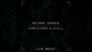 Ariana Grande - Christmas & Chill (Live Medley) [Studio Version]