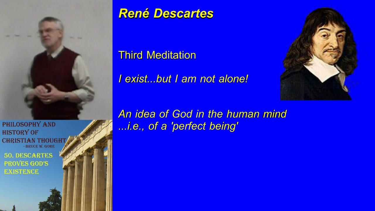a discusson of descartes ideas on the existence of god The existence of god is a subject of debate in the philosophy of religion and popular culture a wide variety of arguments for and against the existence of god can be categorized as metaphysical, logical, empirical, or subjective.