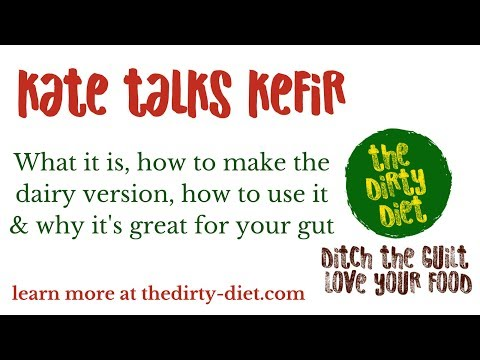 Kate talks Kefir   The Dirty Diet   Ditch the guilt & love your food