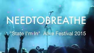 NEEDTOBREATHE - State I'm In ♫  Alive Festival 2015