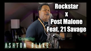 Rockstar x Post Malone Feat. 21 Savage (Ashton Blake Saxophone Cover)